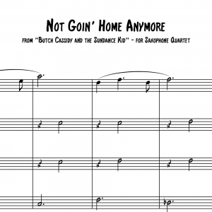 "Not Goin' Home Anymore (from ""Butch Cassidy and the Sundance Kid"") - AATB or SATB Saxophone Quartet"